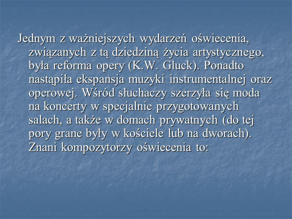 Jednym z ważniejszych wydarzeń oświecenia, związanych z tą dziedziną życia artystycznego, była reforma opery (K.W.