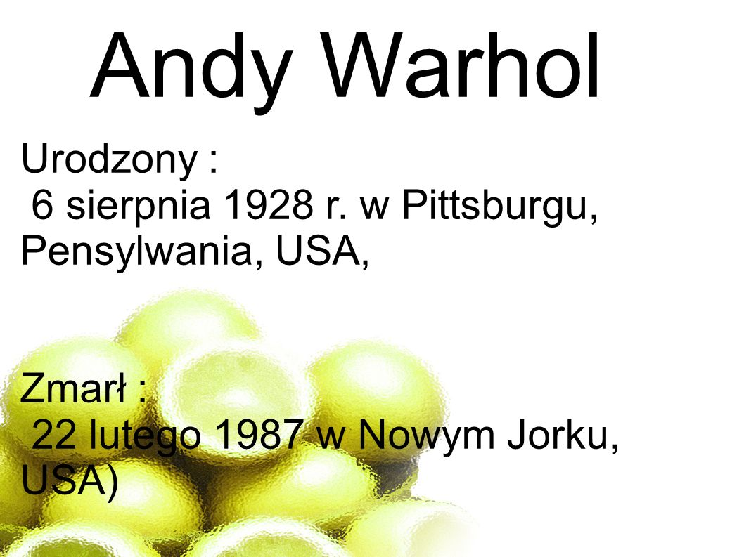Andy Warhol Urodzony : 6 sierpnia 1928 r.