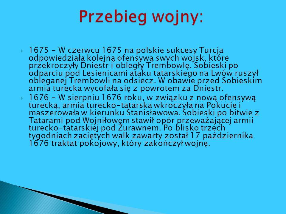 1675 - W czerwcu 1675 na polskie sukcesy Turcja odpowiedziała kolejną ofensywą swych wojsk, które przekroczyły Dniestr i obległy Trembowlę. Sobieski po odparciu pod Lesienicami ataku tatarskiego na Lwów ruszył obleganej Trembowli na odsiecz. W obawie przed Sobieskim armia turecka wycofała się z powrotem za Dniestr.