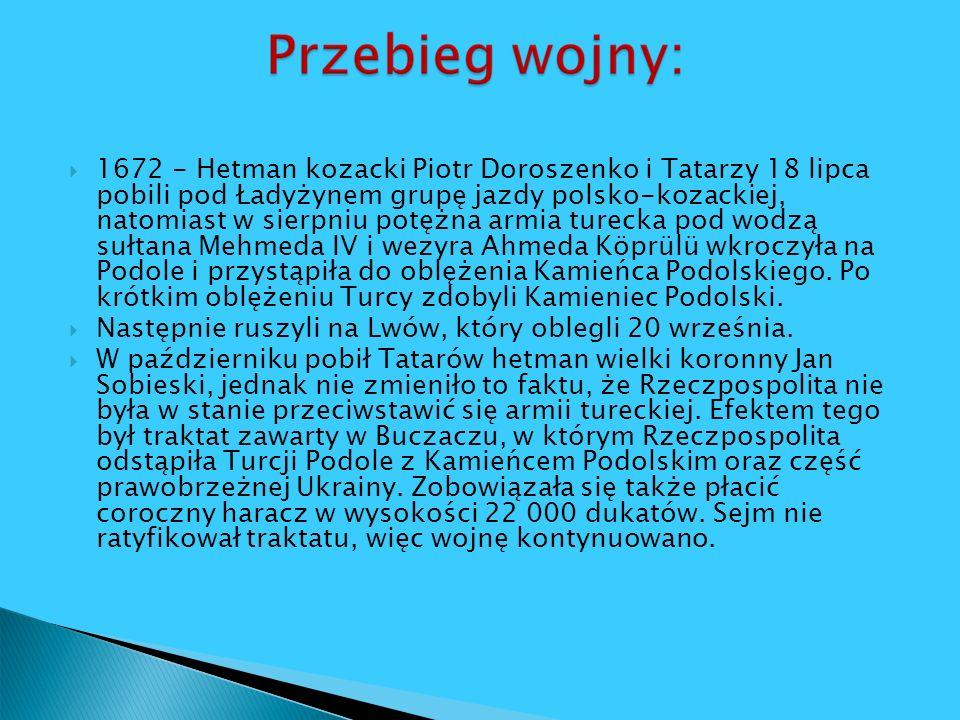 1672 - Hetman kozacki Piotr Doroszenko i Tatarzy 18 lipca pobili pod Ładyżynem grupę jazdy polsko-kozackiej, natomiast w sierpniu potężna armia turecka pod wodzą sułtana Mehmeda IV i wezyra Ahmeda Köprülü wkroczyła na Podole i przystąpiła do oblężenia Kamieńca Podolskiego. Po krótkim oblężeniu Turcy zdobyli Kamieniec Podolski.