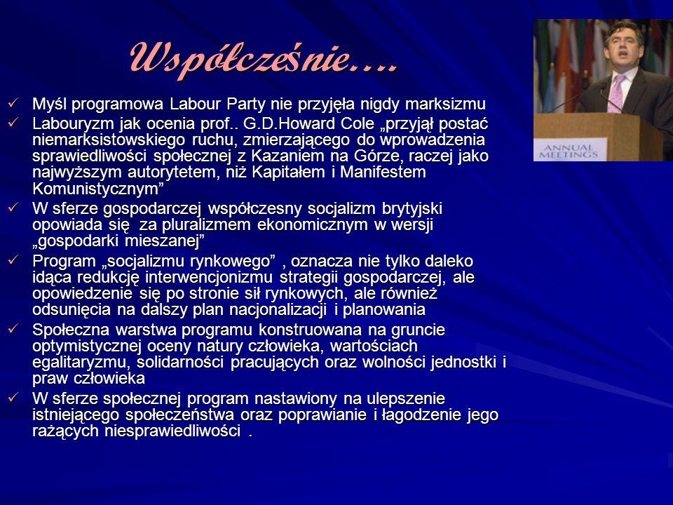 Współcześnie…. Myśl programowa Labour Party nie przyjęła nigdy marksizmu.