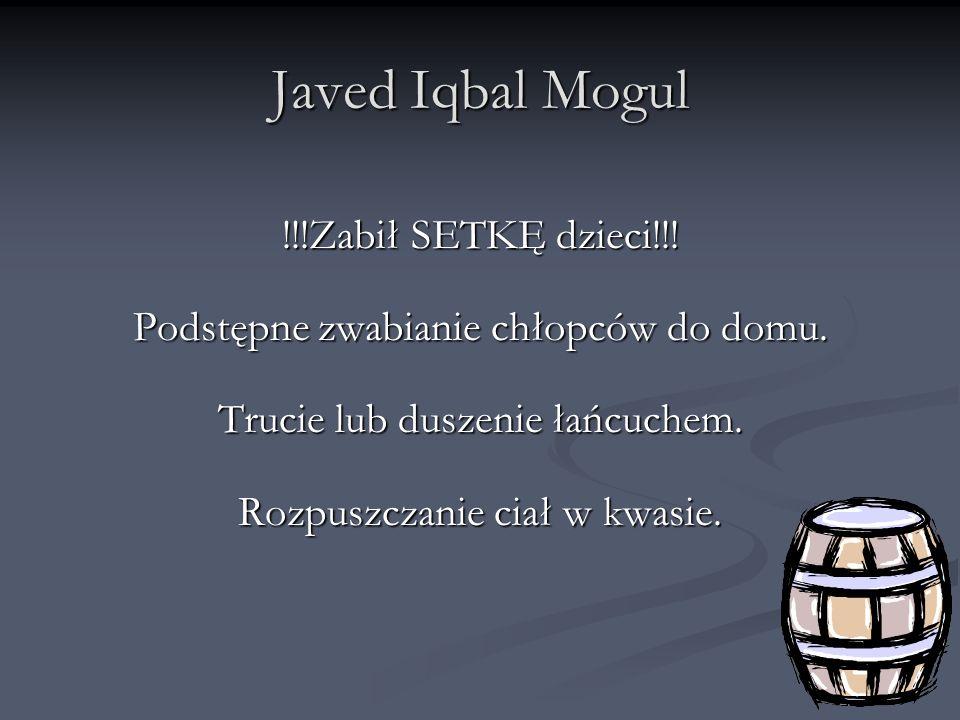 Javed Iqbal Mogul !!!Zabił SETKĘ dzieci!!!