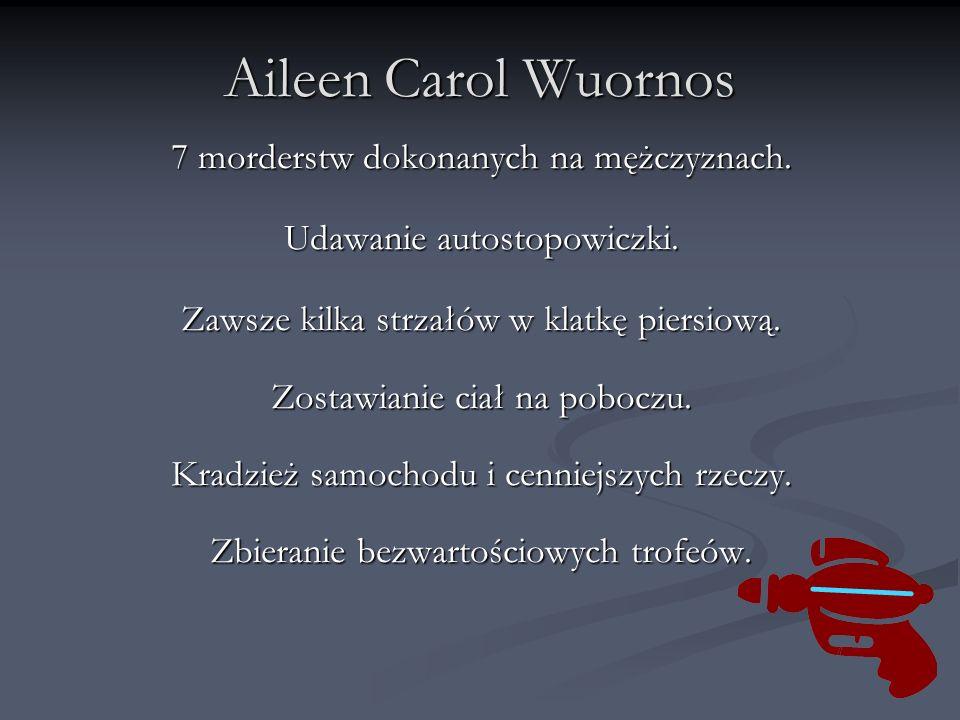Aileen Carol Wuornos 7 morderstw dokonanych na mężczyznach.