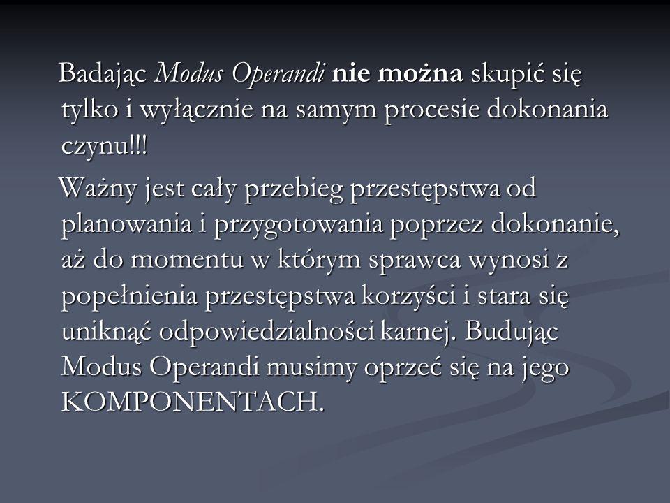 Badając Modus Operandi nie można skupić się tylko i wyłącznie na samym procesie dokonania czynu!!!