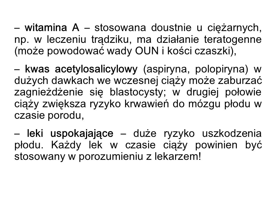 – witamina A – stosowana doustnie u ciężarnych, np