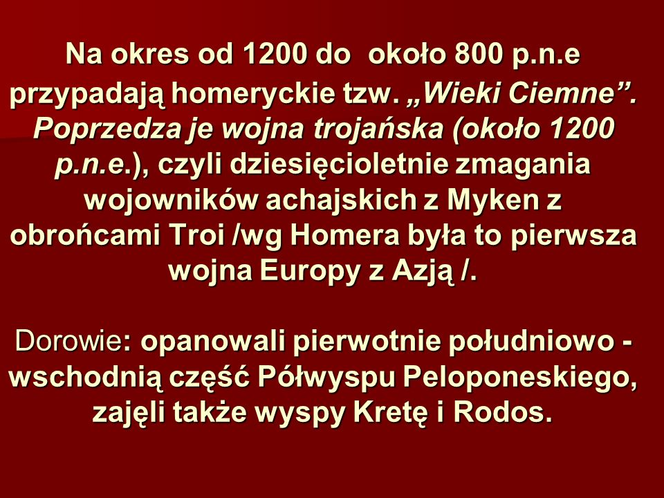 Na okres od 1200 do około 800 p. n. e przypadają homeryckie tzw