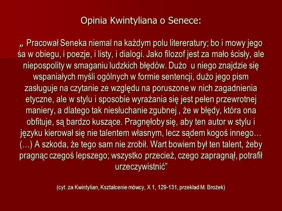 """Opinia Kwintyliana o Senece: """" Pracował Seneka niemal na każdym polu litereratury; bo i mowy jego śa w obiegu, i poezje, i listy, i dialogi."""