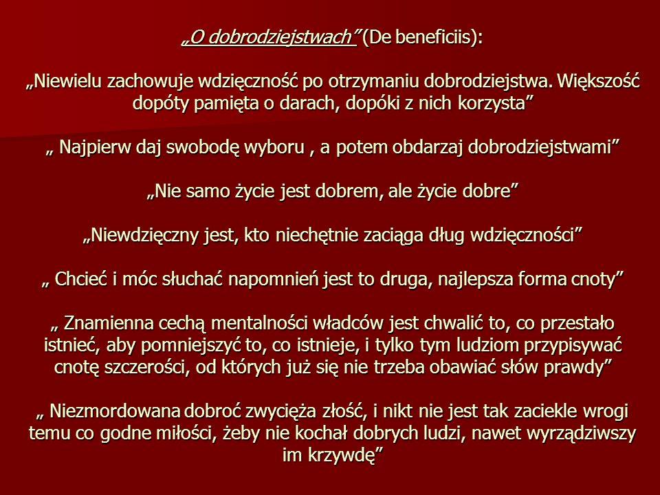 """""""O dobrodziejstwach (De beneficiis): """"Niewielu zachowuje wdzięczność po otrzymaniu dobrodziejstwa."""