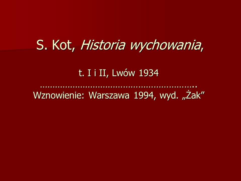 S. Kot, Historia wychowania, t. I i II, Lwów 1934 ……………………………………………………
