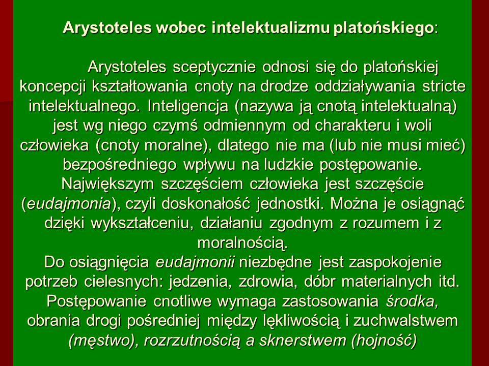 Arystoteles wobec intelektualizmu platońskiego: Arystoteles sceptycznie odnosi się do platońskiej koncepcji kształtowania cnoty na drodze oddziaływania stricte intelektualnego.