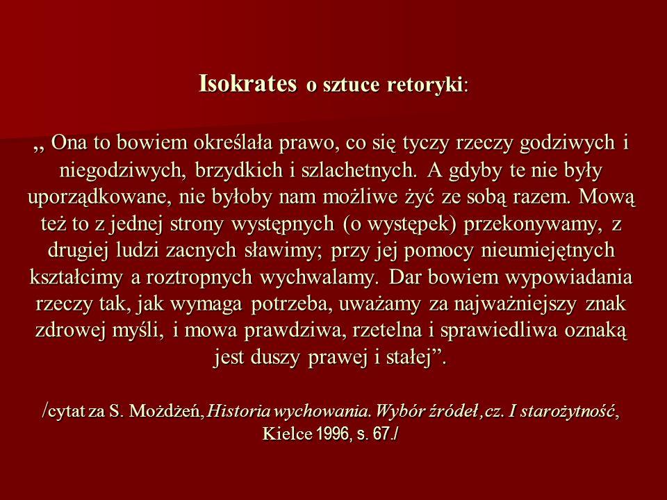 """Isokrates o sztuce retoryki: """" Ona to bowiem określała prawo, co się tyczy rzeczy godziwych i niegodziwych, brzydkich i szlachetnych."""