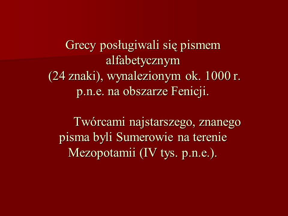 Grecy posługiwali się pismem alfabetycznym (24 znaki), wynalezionym ok