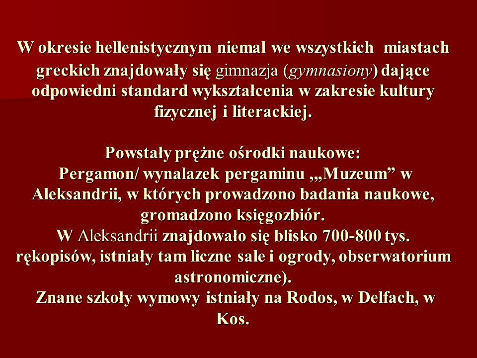 W okresie hellenistycznym niemal we wszystkich miastach greckich znajdowały się gimnazja (gymnasiony) dające odpowiedni standard wykształcenia w zakresie kultury fizycznej i literackiej.