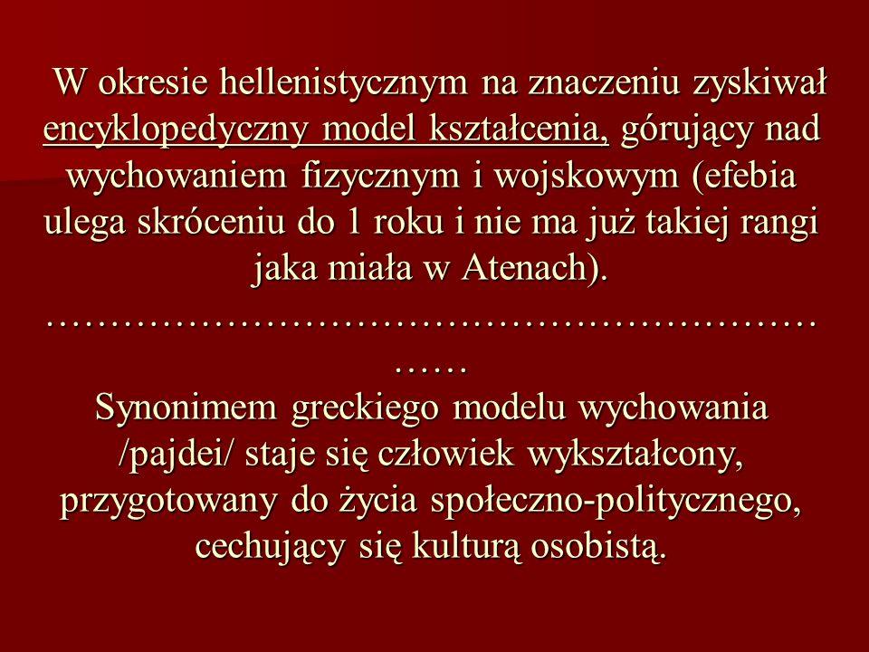W okresie hellenistycznym na znaczeniu zyskiwał encyklopedyczny model kształcenia, górujący nad wychowaniem fizycznym i wojskowym (efebia ulega skróceniu do 1 roku i nie ma już takiej rangi jaka miała w Atenach).