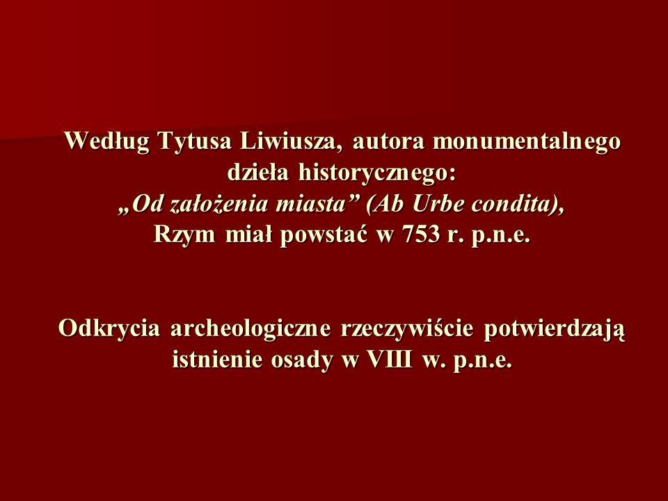 """Według Tytusa Liwiusza, autora monumentalnego dzieła historycznego: """"Od założenia miasta (Ab Urbe condita), Rzym miał powstać w 753 r."""