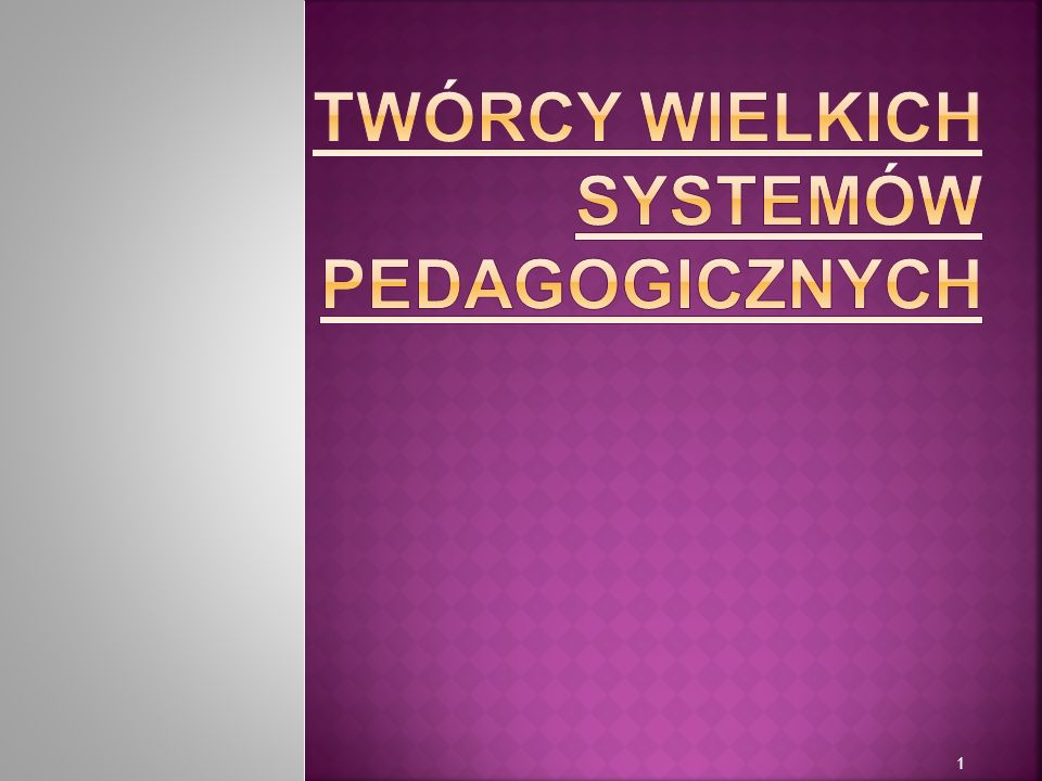 TWÓRCY WIELKICH SYSTEMÓW PEDAGOGICZNYCH