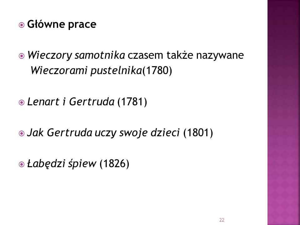 Główne praceWieczory samotnika czasem także nazywane. Wieczorami pustelnika(1780) Lenart i Gertruda (1781)