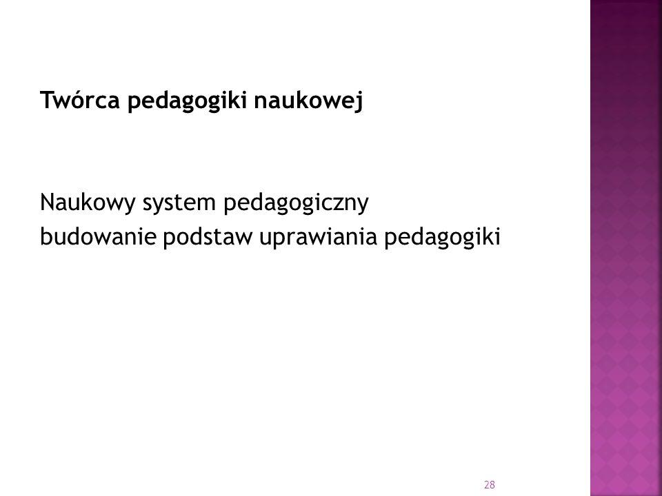 Twórca pedagogiki naukowej Naukowy system pedagogiczny budowanie podstaw uprawiania pedagogiki