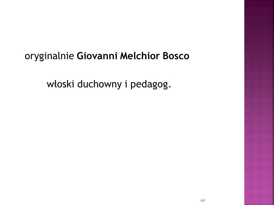 oryginalnie Giovanni Melchior Bosco włoski duchowny i pedagog.