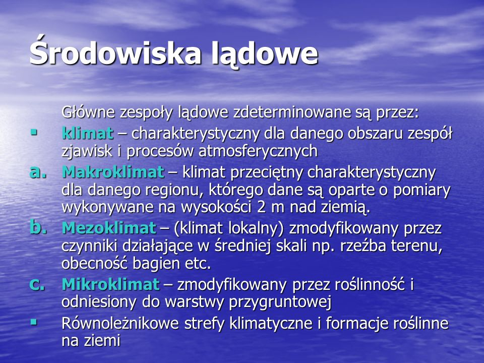 Środowiska lądowe Główne zespoły lądowe zdeterminowane są przez: