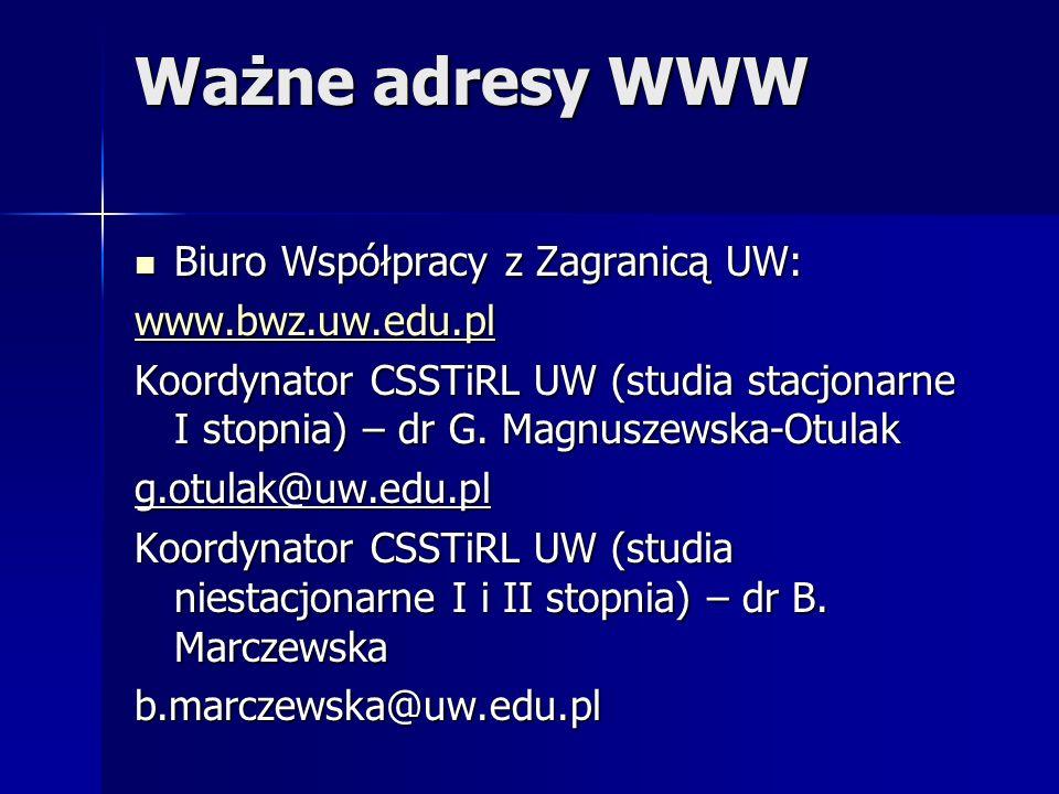 Ważne adresy WWW Biuro Współpracy z Zagranicą UW: www.bwz.uw.edu.pl
