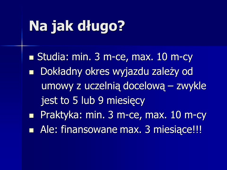 Na jak długo Studia: min. 3 m-ce, max. 10 m-cy