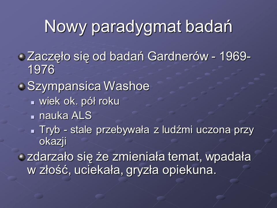 Nowy paradygmat badań Zaczęło się od badań Gardnerów - 1969-1976