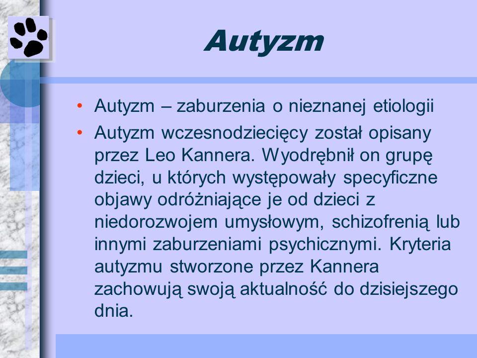 Autyzm Autyzm – zaburzenia o nieznanej etiologii