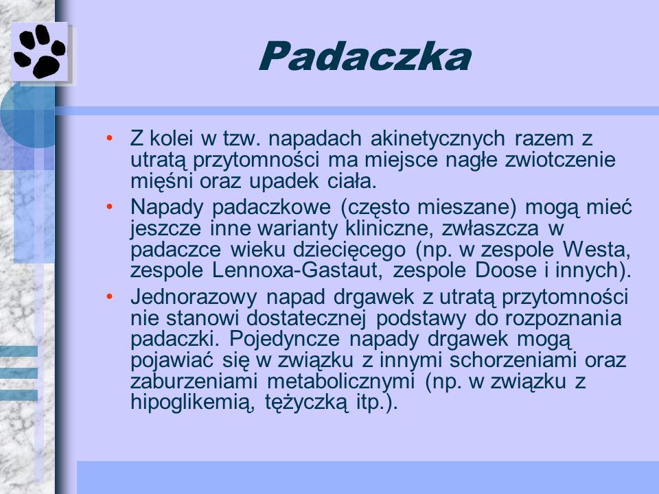 Padaczka Z kolei w tzw. napadach akinetycznych razem z utratą przytomności ma miejsce nagłe zwiotczenie mięśni oraz upadek ciała.