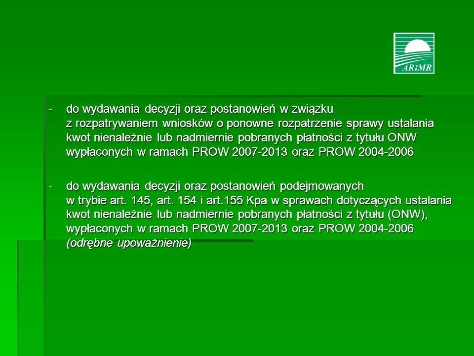 do wydawania decyzji oraz postanowień w związku z rozpatrywaniem wniosków o ponowne rozpatrzenie sprawy ustalania kwot nienależnie lub nadmiernie pobranych płatności z tytułu ONW wypłaconych w ramach PROW 2007-2013 oraz PROW 2004-2006