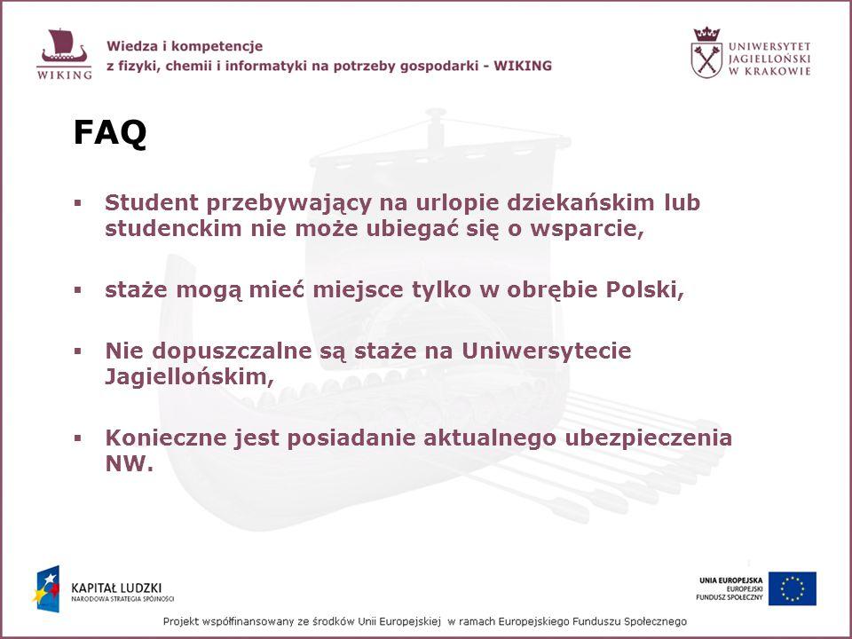FAQ Student przebywający na urlopie dziekańskim lub studenckim nie może ubiegać się o wsparcie, staże mogą mieć miejsce tylko w obrębie Polski,