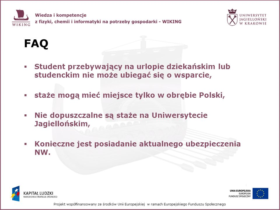 FAQStudent przebywający na urlopie dziekańskim lub studenckim nie może ubiegać się o wsparcie, staże mogą mieć miejsce tylko w obrębie Polski,