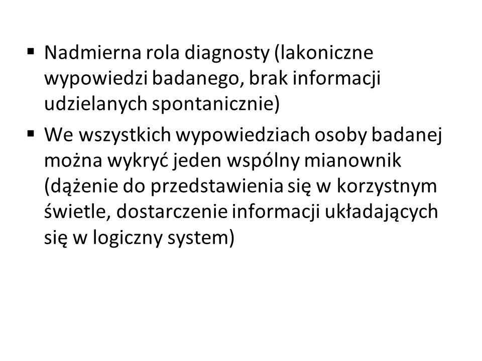 Nadmierna rola diagnosty (lakoniczne wypowiedzi badanego, brak informacji udzielanych spontanicznie)