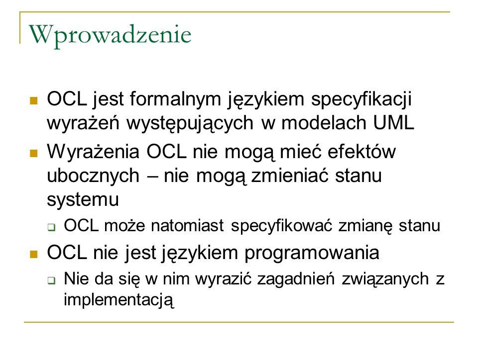 Wprowadzenie OCL jest formalnym językiem specyfikacji wyrażeń występujących w modelach UML.