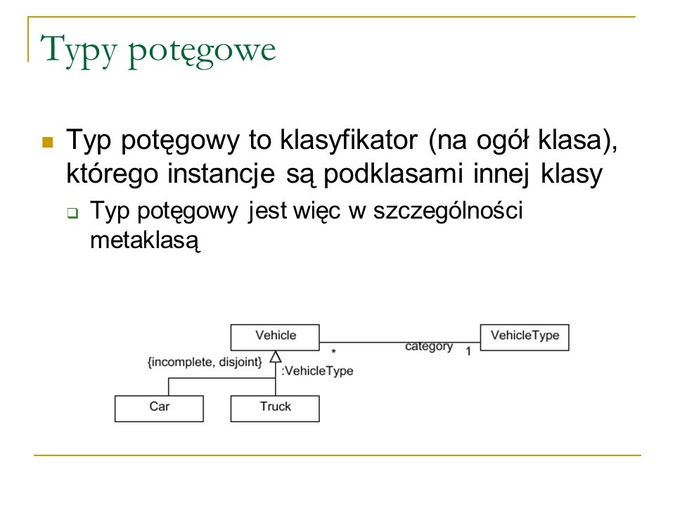Typy potęgowe Typ potęgowy to klasyfikator (na ogół klasa), którego instancje są podklasami innej klasy.