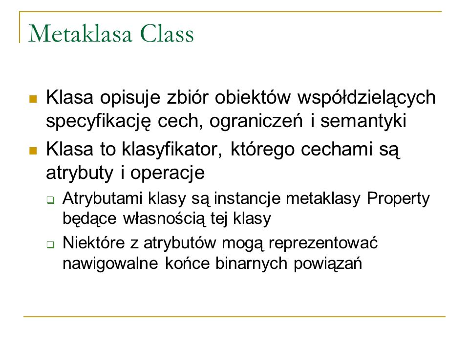 Metaklasa Class Klasa opisuje zbiór obiektów współdzielących specyfikację cech, ograniczeń i semantyki.