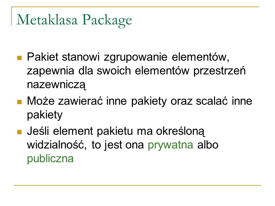 Metaklasa Package Pakiet stanowi zgrupowanie elementów, zapewnia dla swoich elementów przestrzeń nazewniczą.