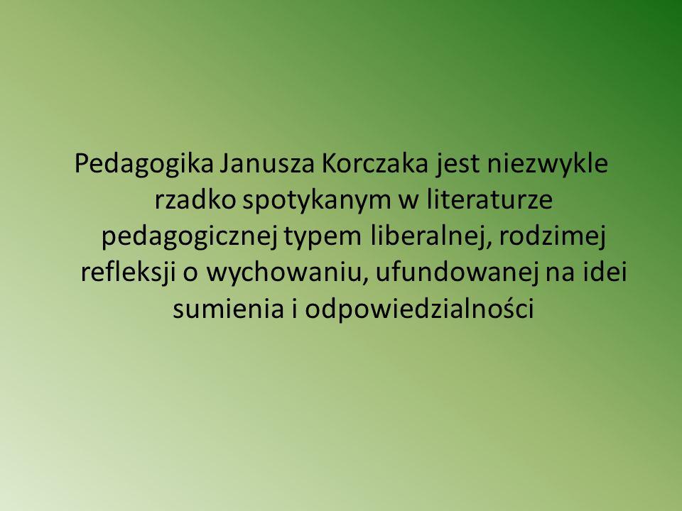 Pedagogika Janusza Korczaka jest niezwykle rzadko spotykanym w literaturze pedagogicznej typem liberalnej, rodzimej refleksji o wychowaniu, ufundowanej na idei sumienia i odpowiedzialności