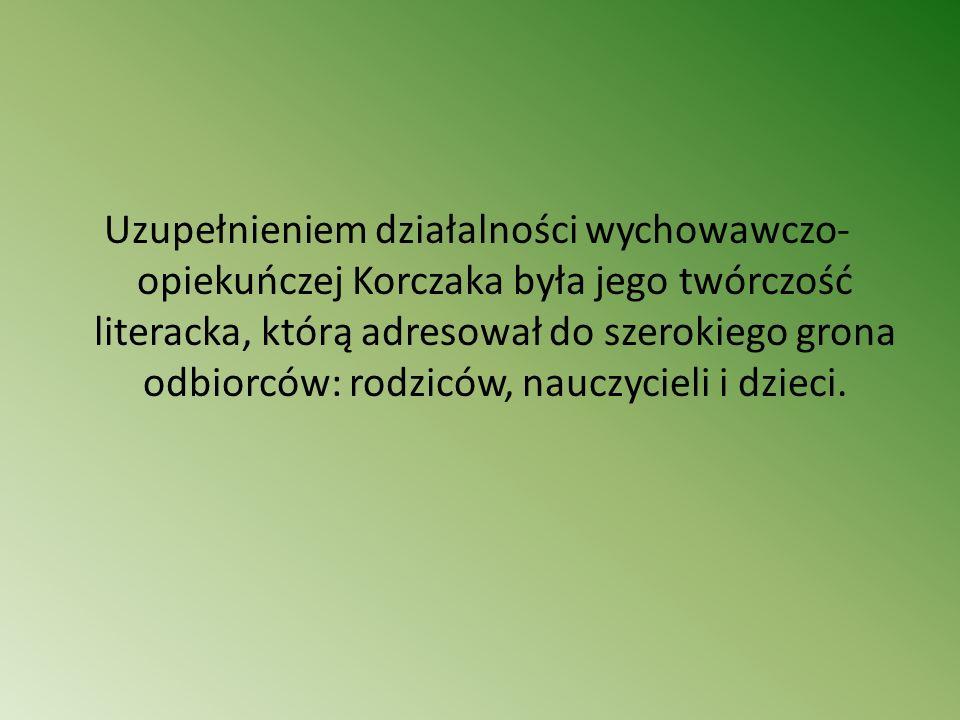 Uzupełnieniem działalności wychowawczo-opiekuńczej Korczaka była jego twórczość literacka, którą adresował do szerokiego grona odbiorców: rodziców, nauczycieli i dzieci.