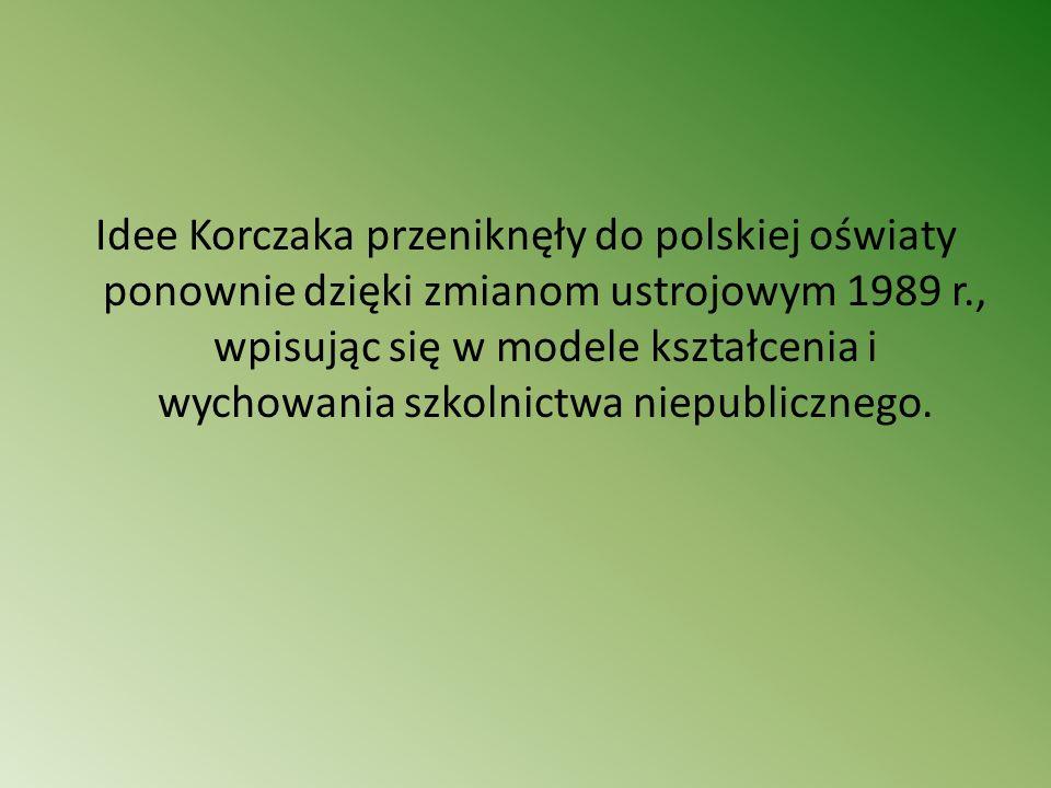 Idee Korczaka przeniknęły do polskiej oświaty ponownie dzięki zmianom ustrojowym 1989 r., wpisując się w modele kształcenia i wychowania szkolnictwa niepublicznego.