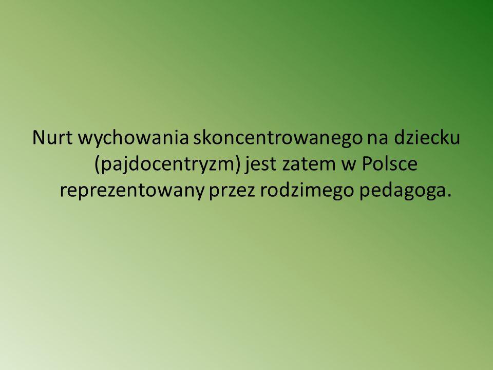 Nurt wychowania skoncentrowanego na dziecku (pajdocentryzm) jest zatem w Polsce reprezentowany przez rodzimego pedagoga.