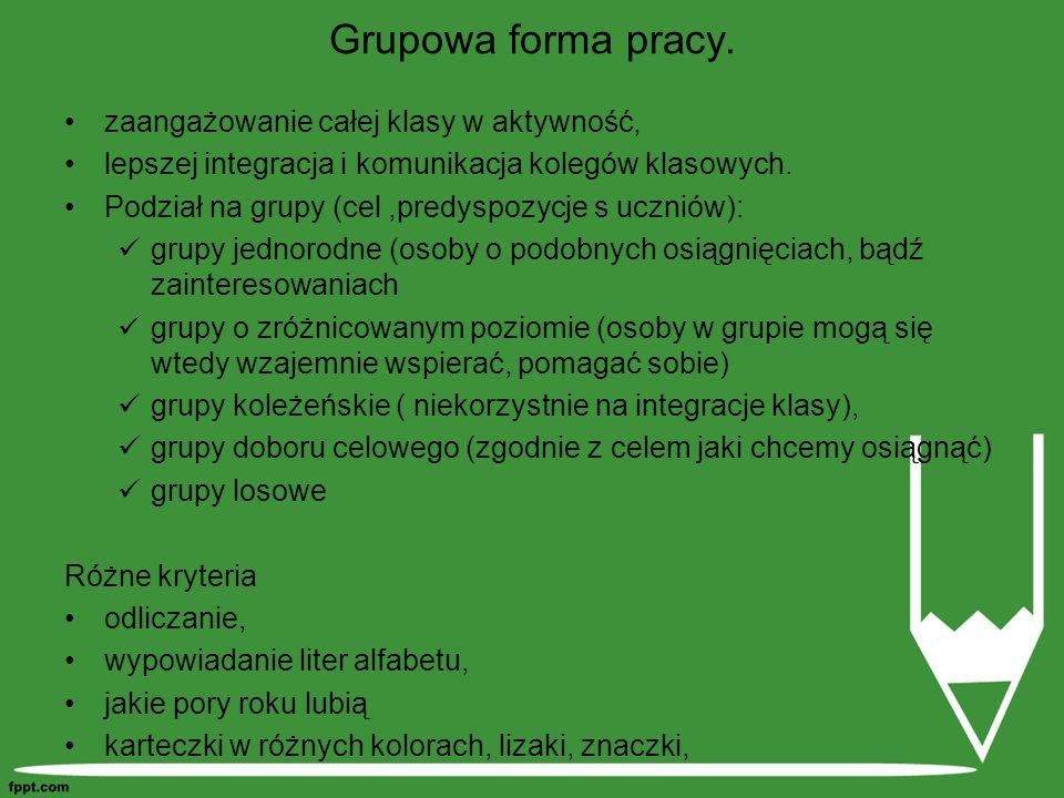 Grupowa forma pracy. zaangażowanie całej klasy w aktywność,