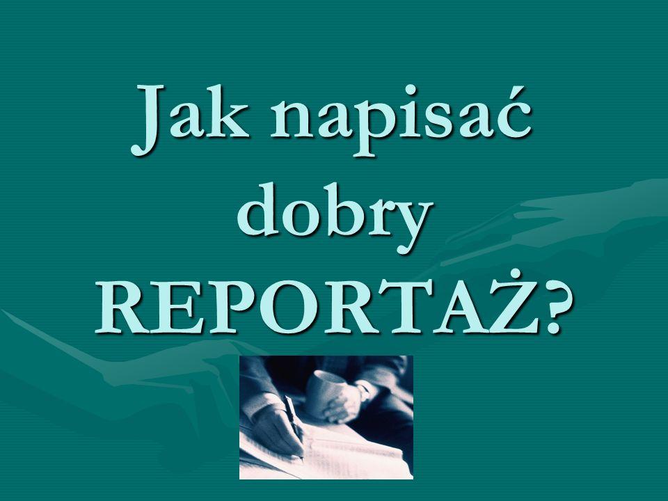 Jak napisać dobry REPORTAŻ