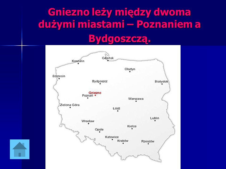 Gniezno leży między dwoma dużymi miastami – Poznaniem a Bydgoszczą.