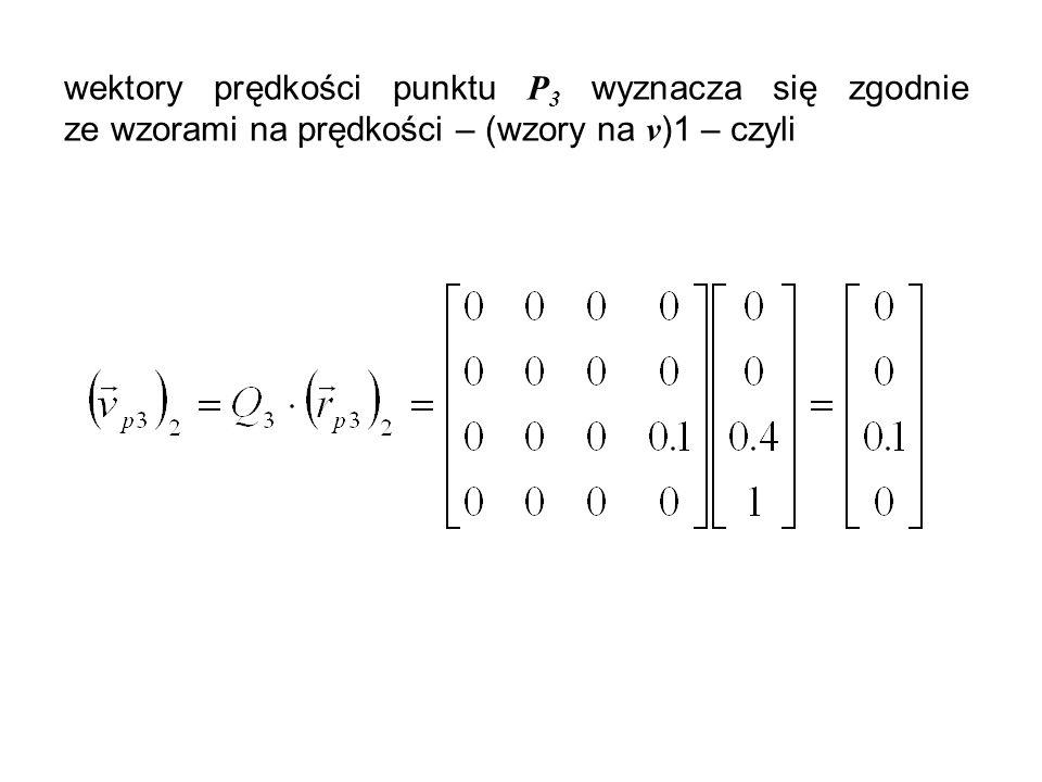 wektory prędkości punktu P3 wyznacza się zgodnie ze wzorami na prędkości – (wzory na v)1 – czyli