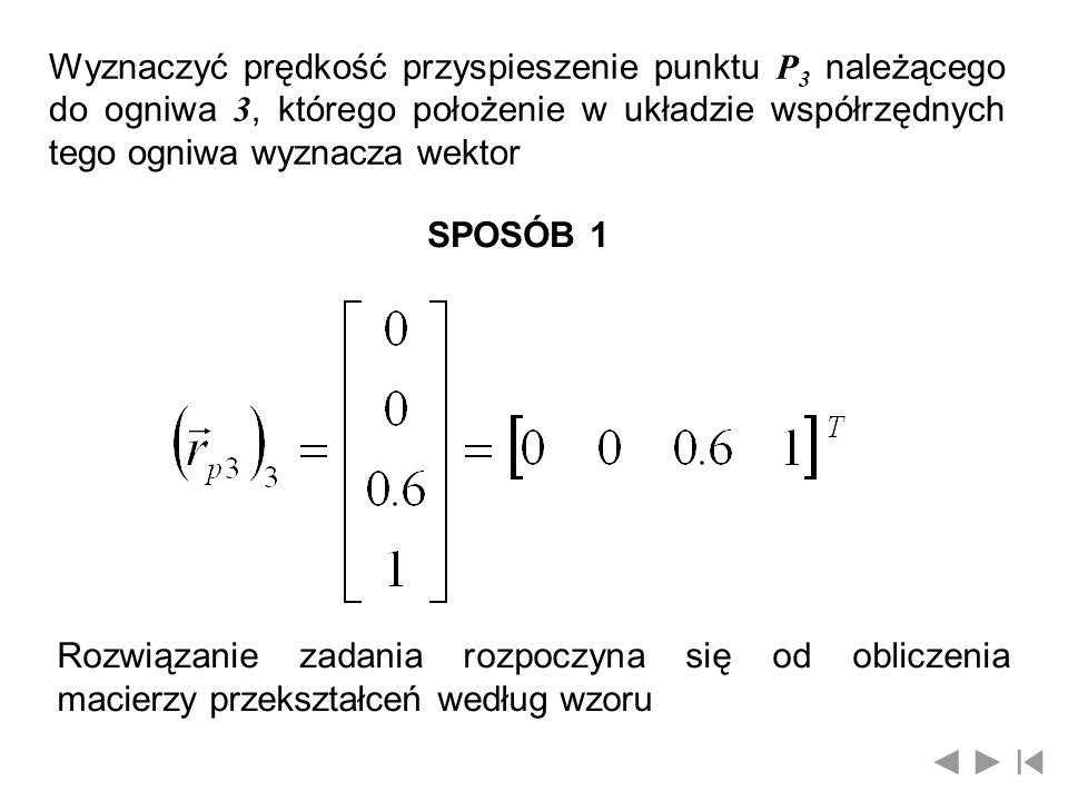 Wyznaczyć prędkość przyspieszenie punktu P3 należącego do ogniwa 3, którego położenie w układzie współrzędnych tego ogniwa wyznacza wektor
