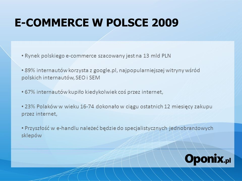 E-COMMERCE W POLSCE 2009 Rynek polskiego e-commerce szacowany jest na 13 mld PLN.