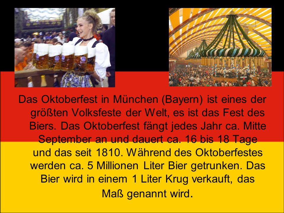 Das Oktoberfest in München (Bayern) ist eines der größten Volksfeste der Welt, es ist das Fest des Biers.