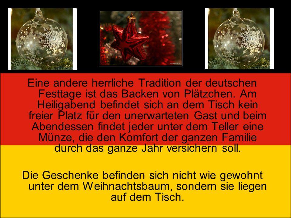 Eine andere herrliche Tradition der deutschen Festtage ist das Backen von Plätzchen. Am Heiligabend befindet sich an dem Tisch kein freier Platz für den unerwarteten Gast und beim Abendessen findet jeder unter dem Teller eine Münze, die den Komfort der ganzen Familie durch das ganze Jahr versichern soll.