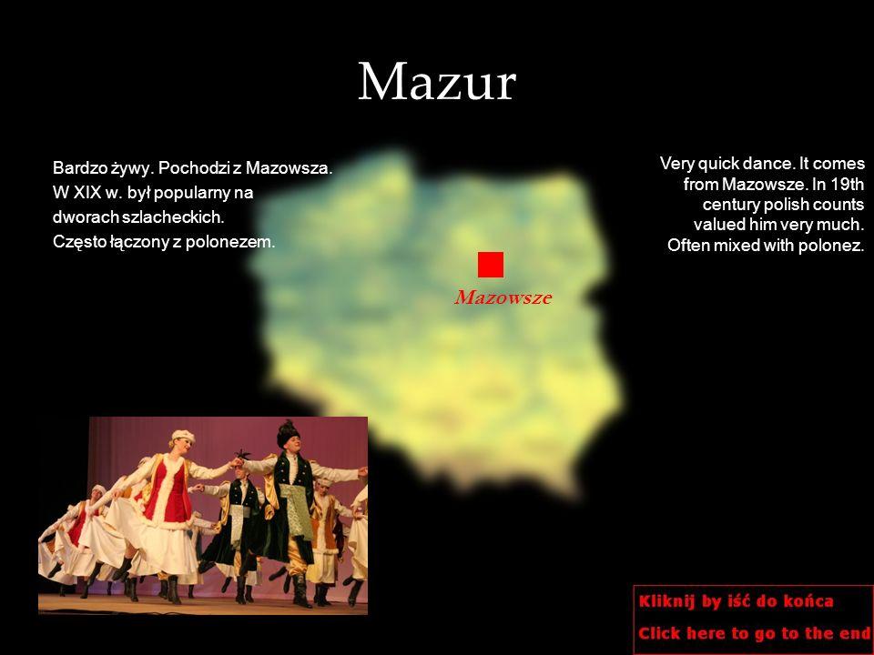 Mazur Bardzo żywy. Pochodzi z Mazowsza. W XIX w. był popularny na. dworach szlacheckich. Często łączony z polonezem.